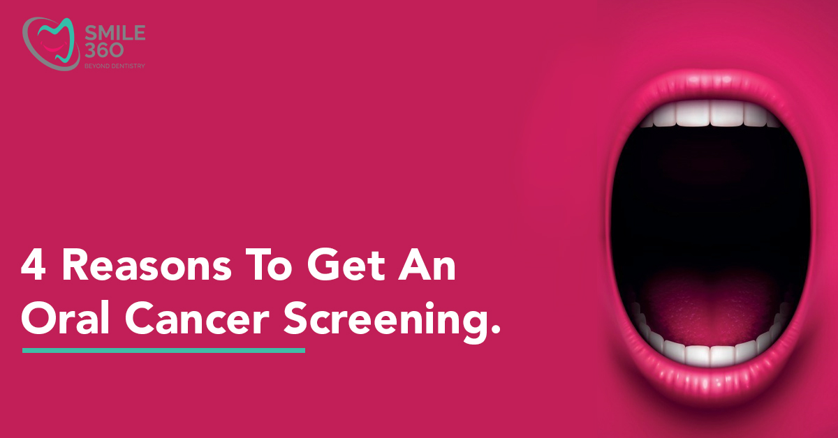 4 Reasons To Get An Oral Cancer Screening.
