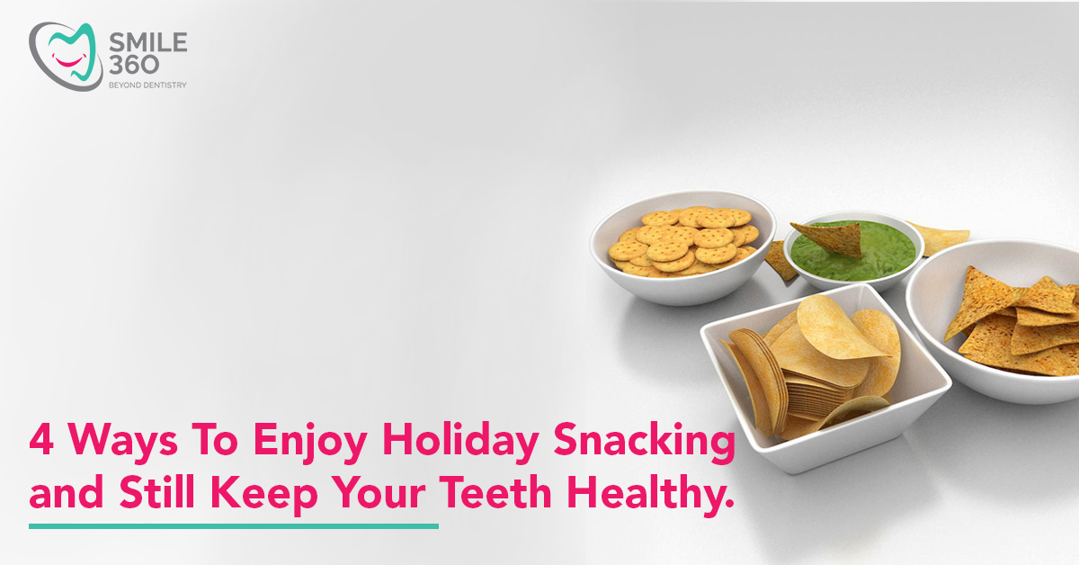 4 Ways To Enjoy Holiday Snacking and Still Keep Your Teeth Healthy.